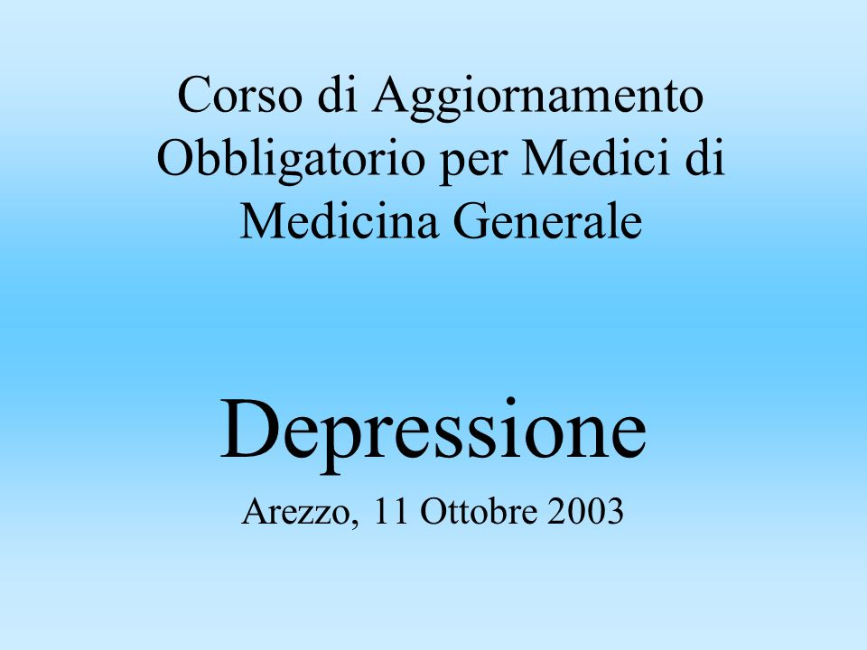 Corso di Aggiornamento Obbligatorio per Medici di Medicina Generale Depressione Arezzo, 11 Ottobre 2003