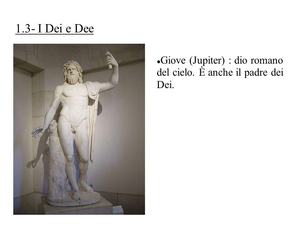 1.3- I Dei e Dee Giove (Jupiter) : dio romano del cielo. È anche il padre dei Dei.