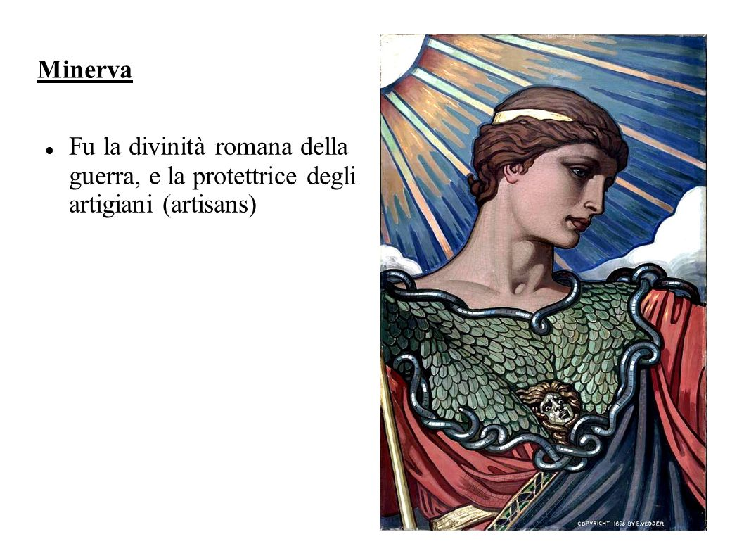 Minerva Fu la divinità romana della guerra, e la protettrice degli artigiani (artisans)