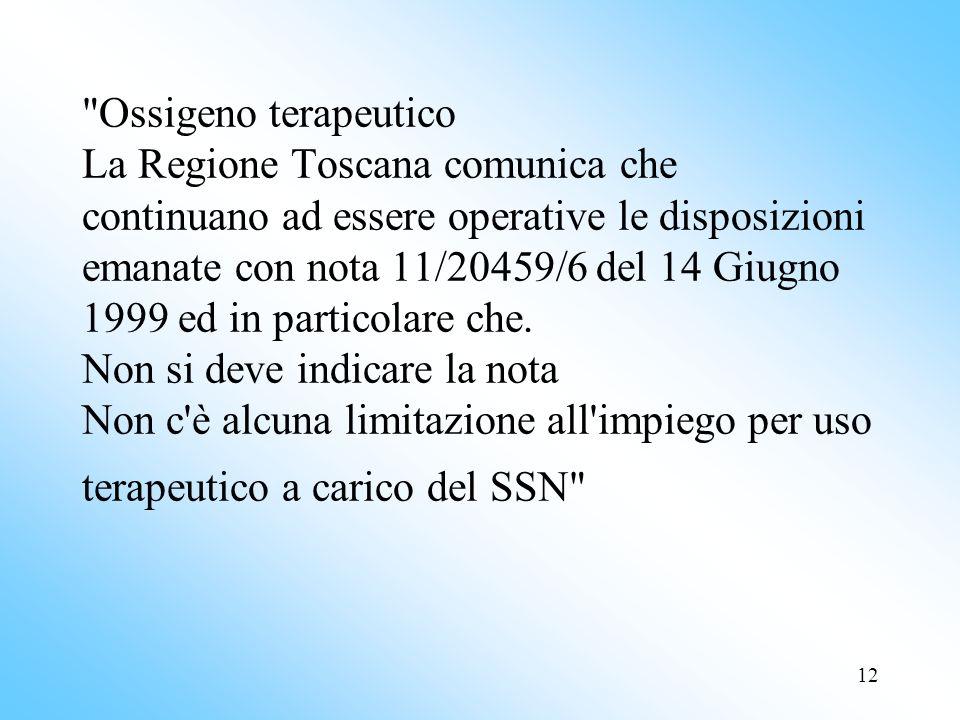 12 Ossigeno terapeutico La Regione Toscana comunica che continuano ad essere operative le disposizioni emanate con nota 11/20459/6 del 14 Giugno 1999 ed in particolare che.
