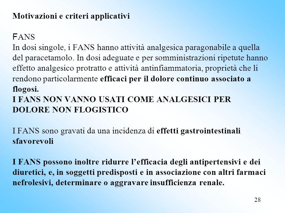 28 Motivazioni e criteri applicativi F ANS In dosi singole, i FANS hanno attività analgesica paragonabile a quella del paracetamolo.