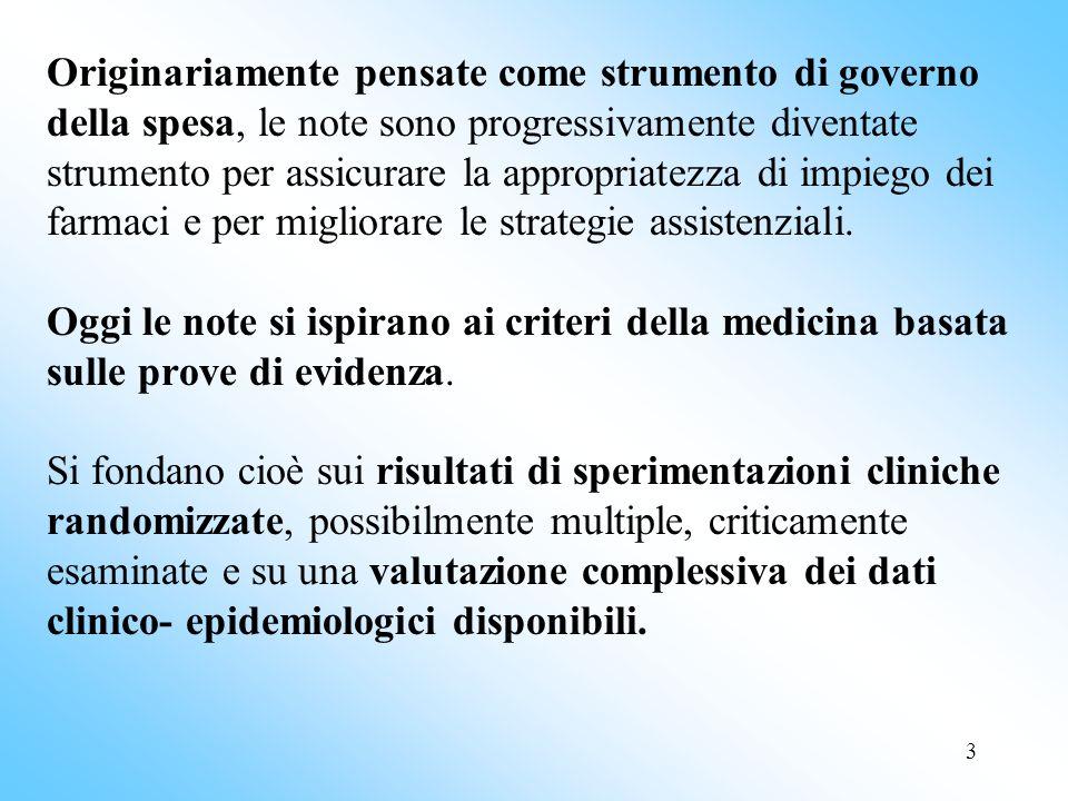 3 Originariamente pensate come strumento di governo della spesa, le note sono progressivamente diventate strumento per assicurare la appropriatezza di impiego dei farmaci e per migliorare le strategie assistenziali.