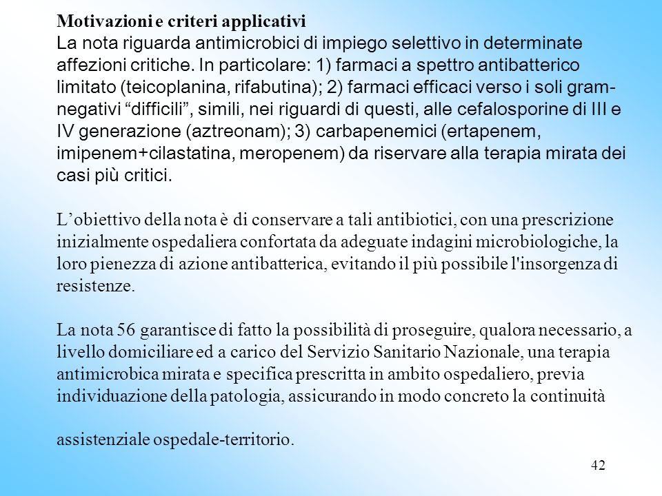 42 Motivazioni e criteri applicativi La nota riguarda antimicrobici di impiego selettivo in determinate affezioni critiche.