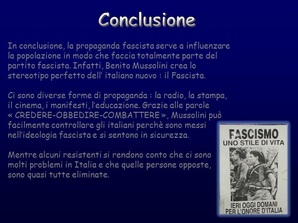 In conclusione, la propaganda fascista serve a influenzare la popolazione in modo che faccia totalmente parte del partito fascista. Infatti, Benito Mu