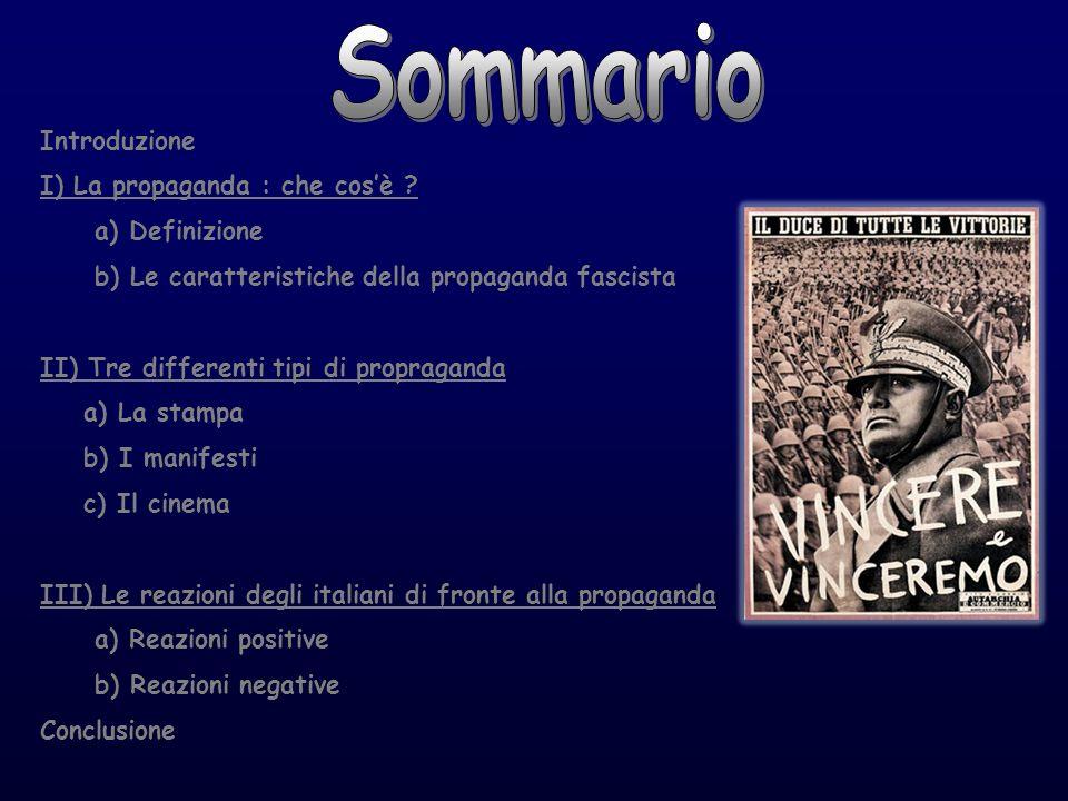 Introduzione I) La propaganda : che cosè ? a) Definizione b) Le caratteristiche della propaganda fascista II) Tre differenti tipi di propraganda a) La