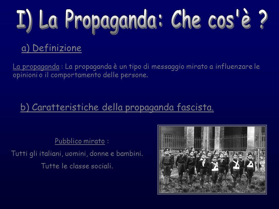 a) Definizione La propaganda : La propaganda è un tipo di messaggio mirato a influenzare le opinioni o il comportamento delle persone. b) Caratteristi