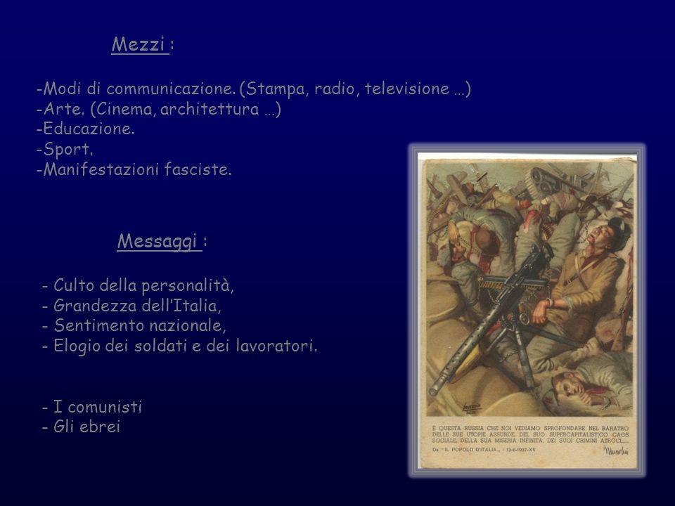Mezzi : -Modi di communicazione. (Stampa, radio, televisione …) -Arte. (Cinema, architettura …) -Educazione. -Sport. -Manifestazioni fasciste. Messagg