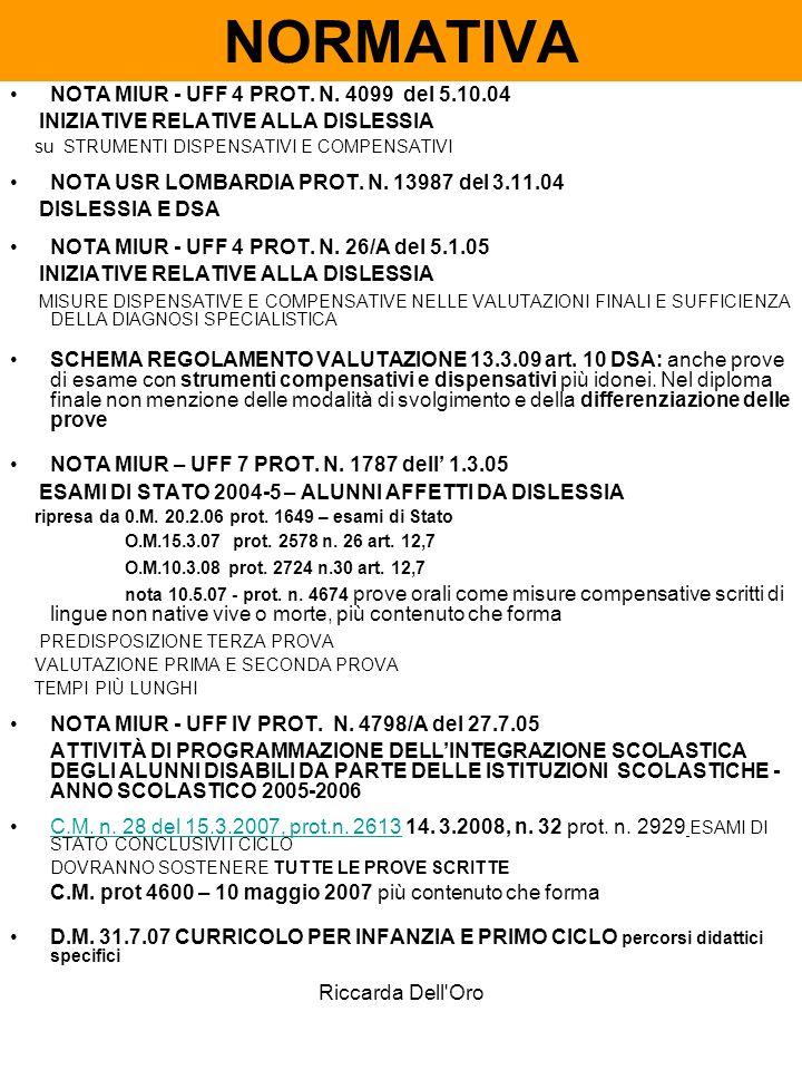 Riccarda Dell'Oro NORMATIVA NOTA MIUR - UFF 4 PROT. N. 4099 del 5.10.04 INIZIATIVE RELATIVE ALLA DISLESSIA su STRUMENTI DISPENSATIVI E COMPENSATIVI NO