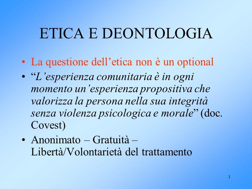 1 ETICA E DEONTOLOGIA La questione delletica non è un optional Lesperienza comunitaria è in ogni momento unesperienza propositiva che valorizza la per