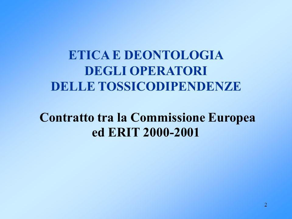 2 ETICA E DEONTOLOGIA DEGLI OPERATORI DELLE TOSSICODIPENDENZE Contratto tra la Commissione Europea ed ERIT 2000-2001