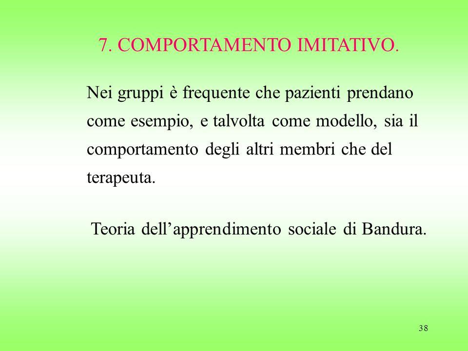 38 7. COMPORTAMENTO IMITATIVO. Nei gruppi è frequente che pazienti prendano come esempio, e talvolta come modello, sia il comportamento degli altri me