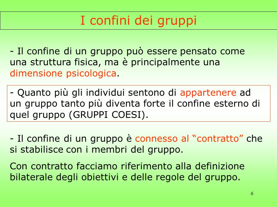 6 I confini dei gruppi - Il confine di un gruppo può essere pensato come una struttura fisica, ma è principalmente una dimensione psicologica. - Quant