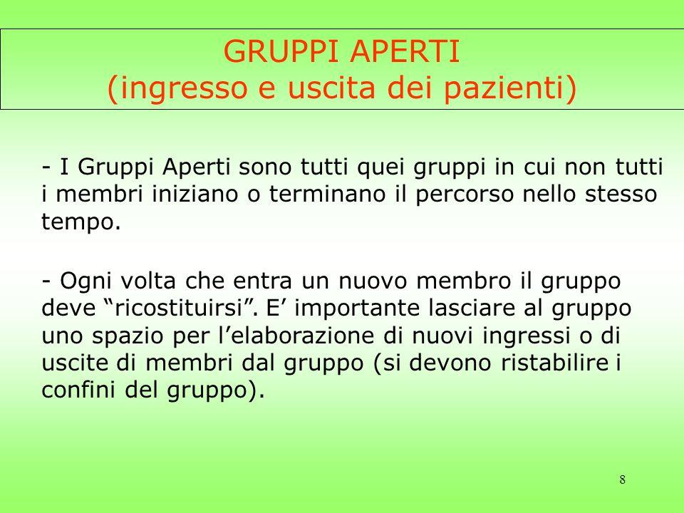 8 GRUPPI APERTI (ingresso e uscita dei pazienti) - I Gruppi Aperti sono tutti quei gruppi in cui non tutti i membri iniziano o terminano il percorso n