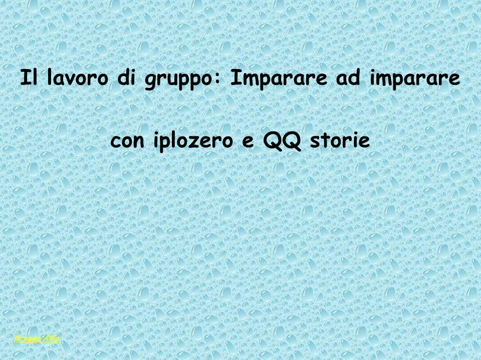 Il lavoro di gruppo: Imparare ad imparare con iplozero e QQ storie Gruppo Alfa