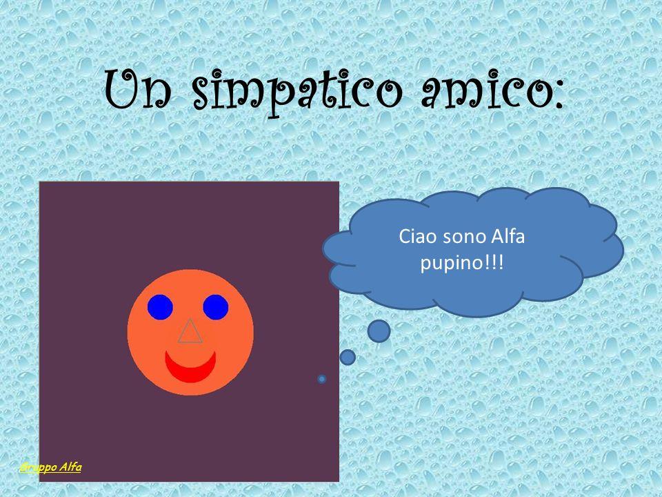 Un simpatico amico: Ciao sono Alfa pupino!!! Gruppo Alfa
