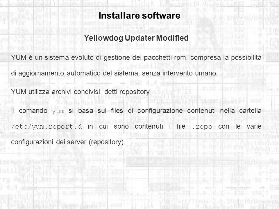 Installare software Yellowdog Updater Modified YUM è un sistema evoluto di gestione dei pacchetti rpm, compresa la possibilità di aggiornamento automatico del sistema, senza intervento umano.