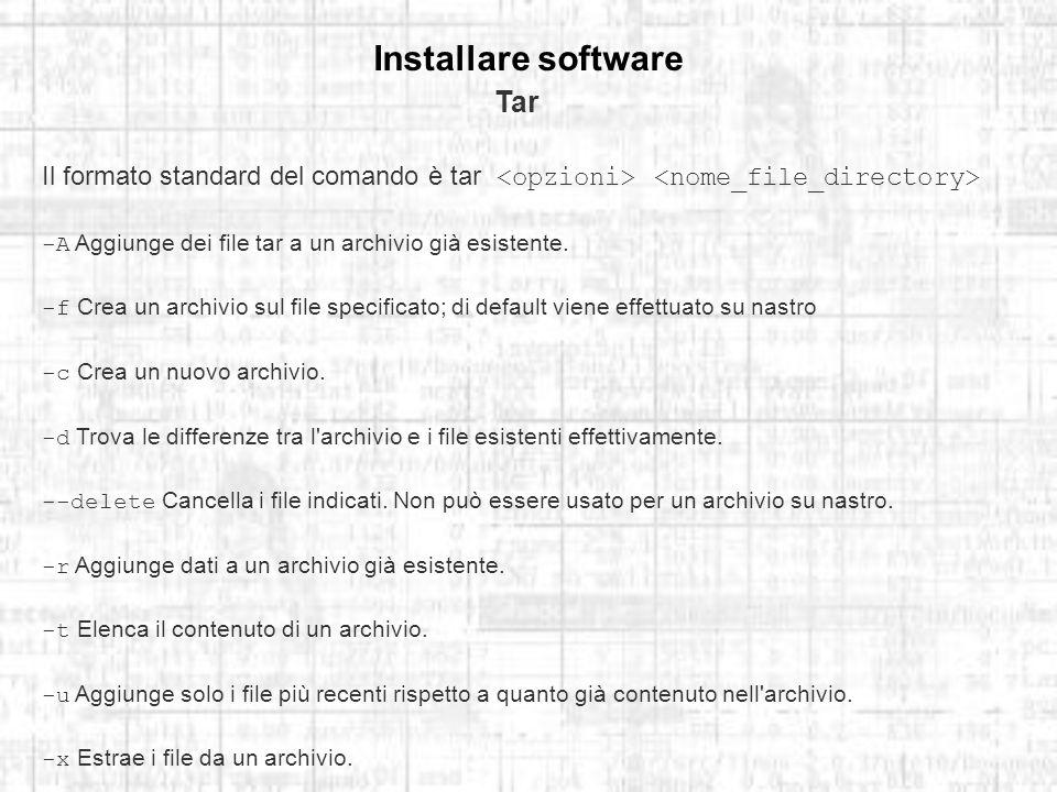 Installare software Tar Il formato standard del comando è tar -A Aggiunge dei file tar a un archivio già esistente.