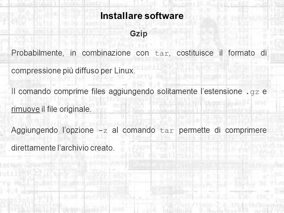 Installare software Gzip Probabilmente, in combinazione con tar, costituisce il formato di compressione più diffuso per Linux.