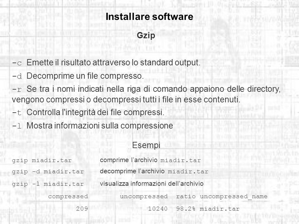 Installare software Gzip -c Emette il risultato attraverso lo standard output.