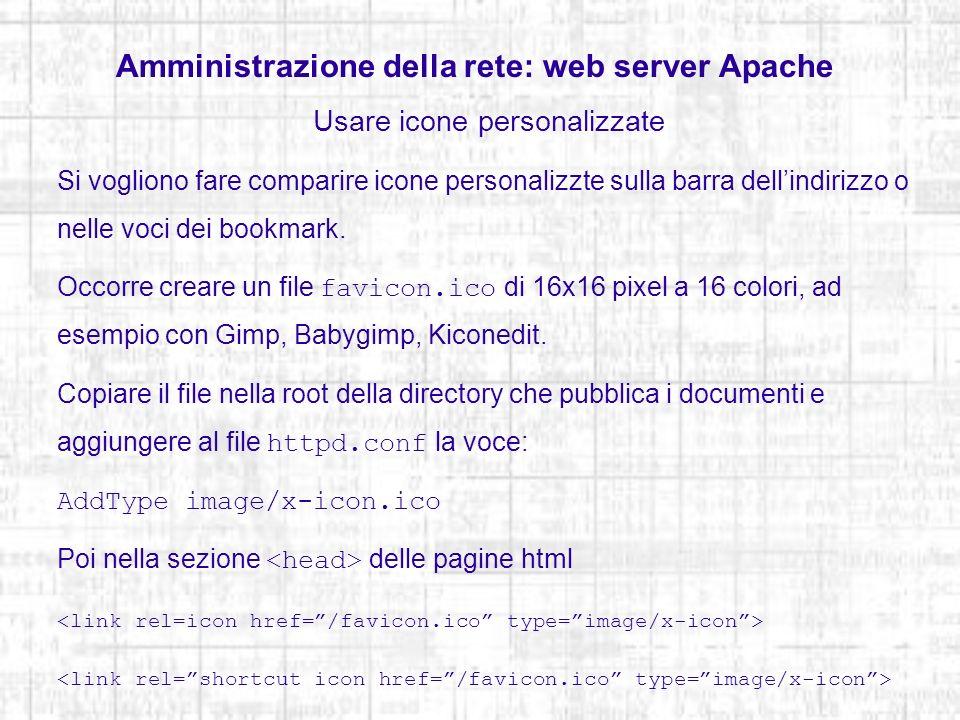 Amministrazione della rete: web server Apache Usare icone personalizzate Si vogliono fare comparire icone personalizzte sulla barra dellindirizzo o ne