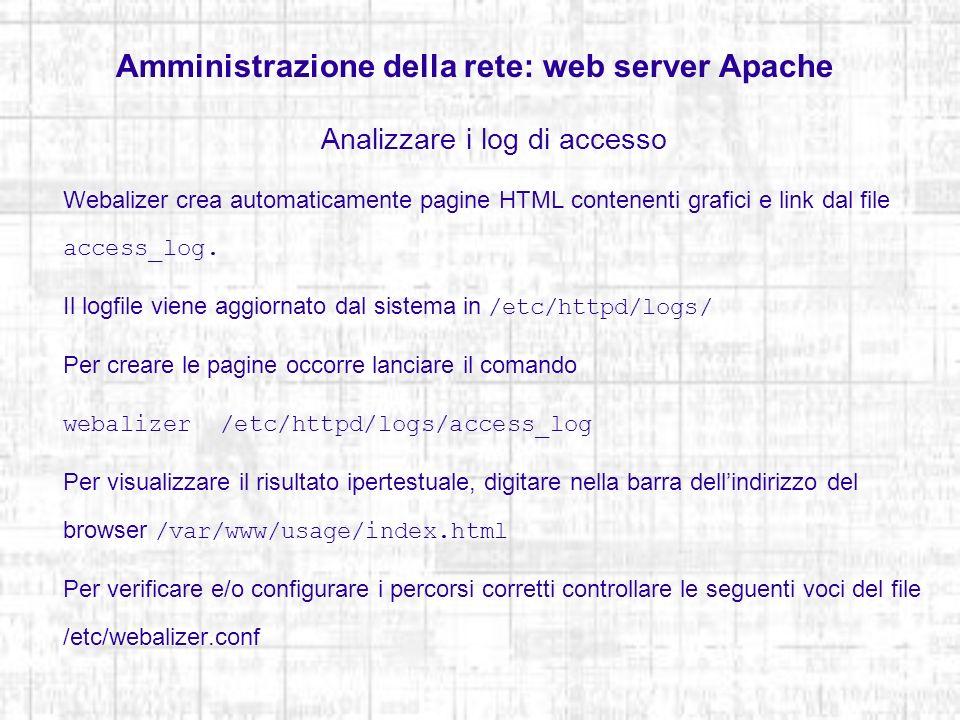 Amministrazione della rete: web server Apache Analizzare i log di accesso Webalizer crea automaticamente pagine HTML contenenti grafici e link dal fil