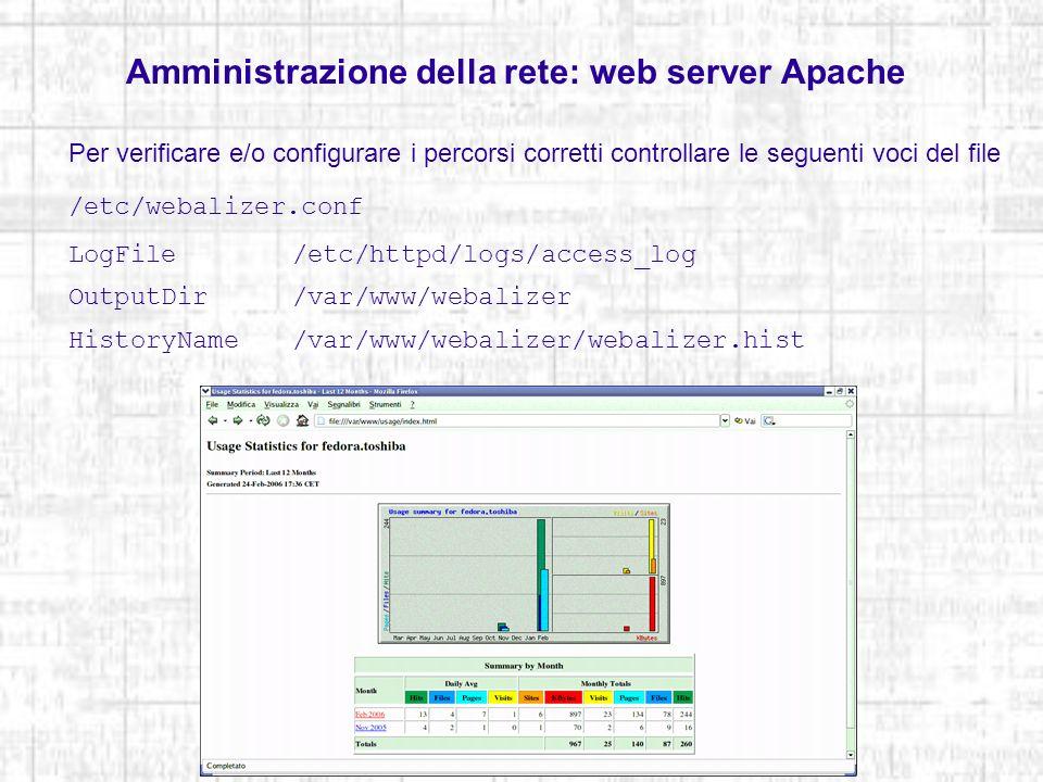 Amministrazione della rete: web server Apache Per verificare e/o configurare i percorsi corretti controllare le seguenti voci del file /etc/webalizer.