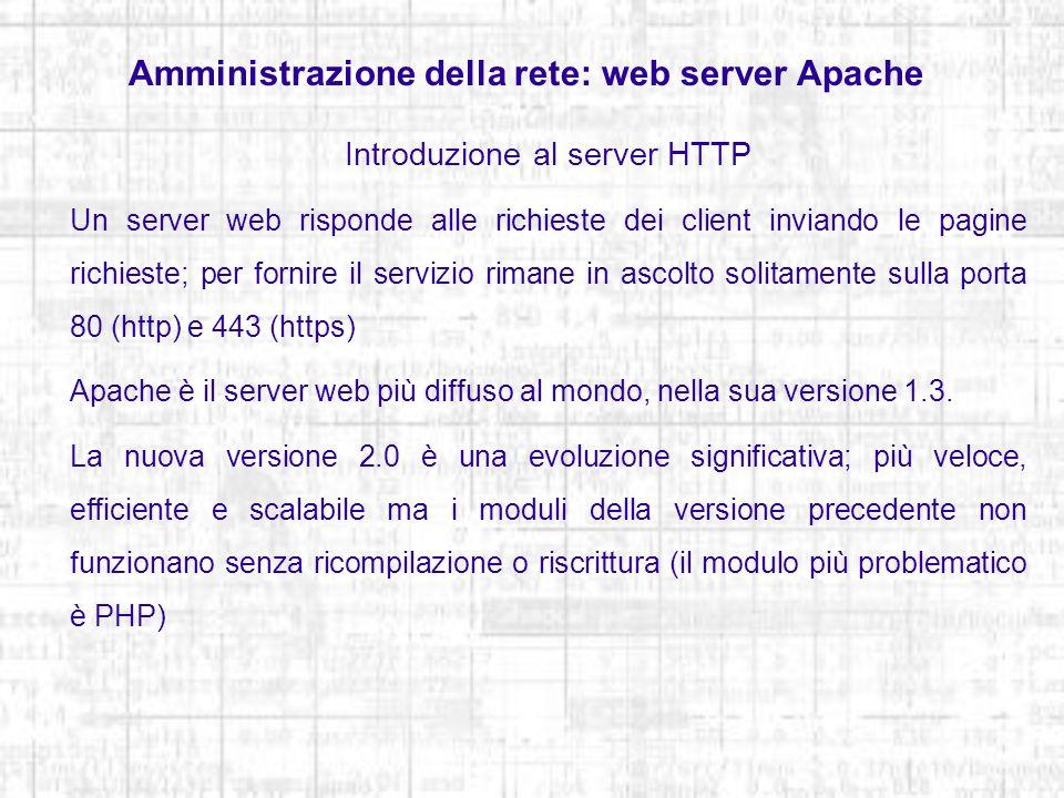 Amministrazione della rete: web server Apache Introduzione al server HTTP Un server web risponde alle richieste dei client inviando le pagine richiest