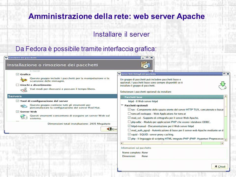 Amministrazione della rete: web server Apache Installare il server Da Fedora è possibile tramite interfaccia grafica: