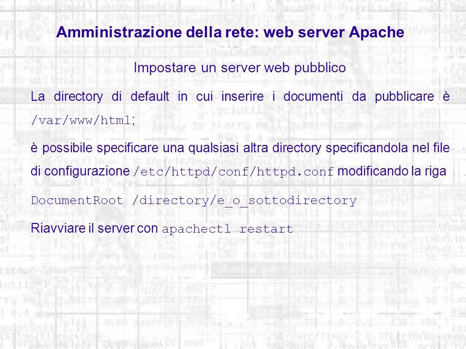 Amministrazione della rete: web server Apache Impostare un server web pubblico La directory di default in cui inserire i documenti da pubblicare è /va