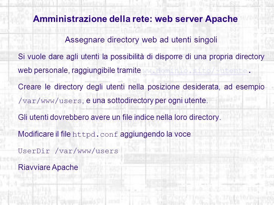 Amministrazione della rete: web server Apache Assegnare directory web ad utenti singoli Si vuole dare agli utenti la possibilità di disporre di una pr