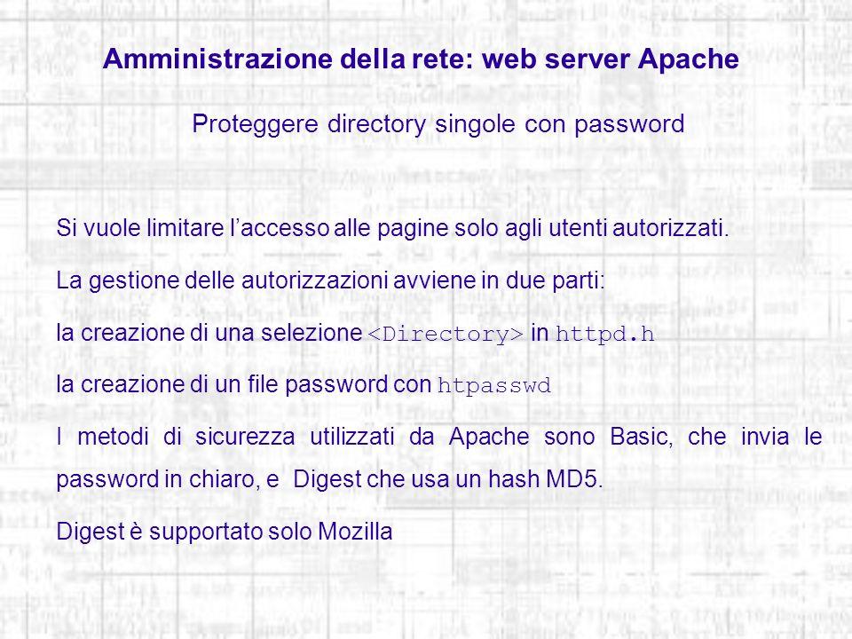Amministrazione della rete: web server Apache Proteggere directory singole con password Si vuole limitare laccesso alle pagine solo agli utenti autori