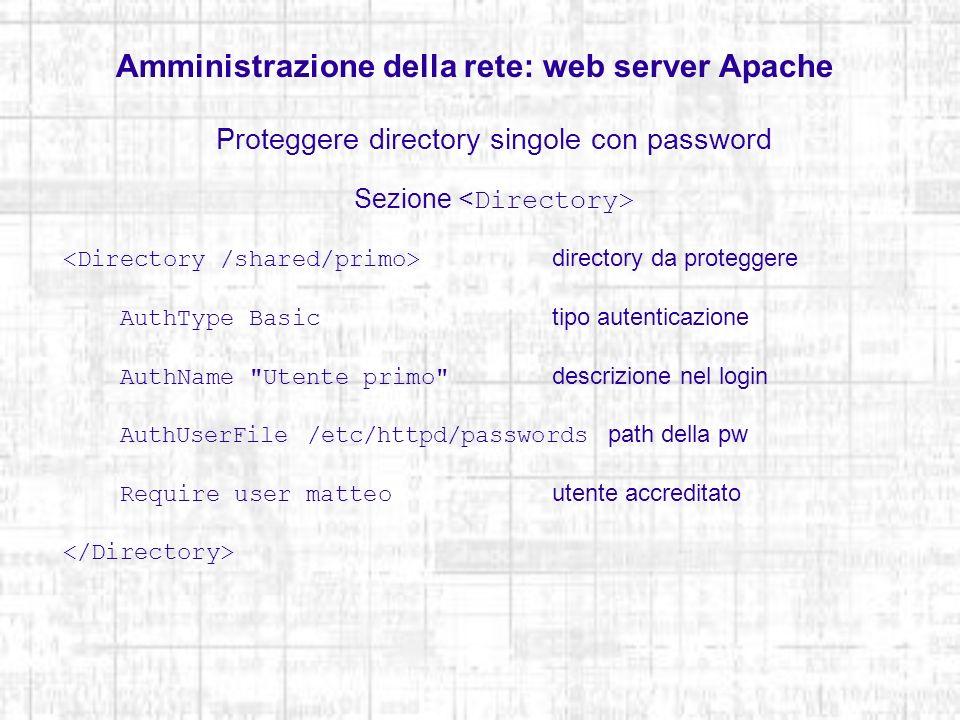 Amministrazione della rete: web server Apache Proteggere directory singole con password Sezione directory da proteggere AuthType Basictipo autenticazi