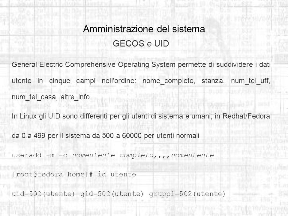Amministrazione del sistema GECOS e UID General Electric Comprehensive Operating System permette di suddividere i dati utente in cinque campi nellordine: nome_completo, stanza, num_tel_uff, num_tel_casa, altre_info.