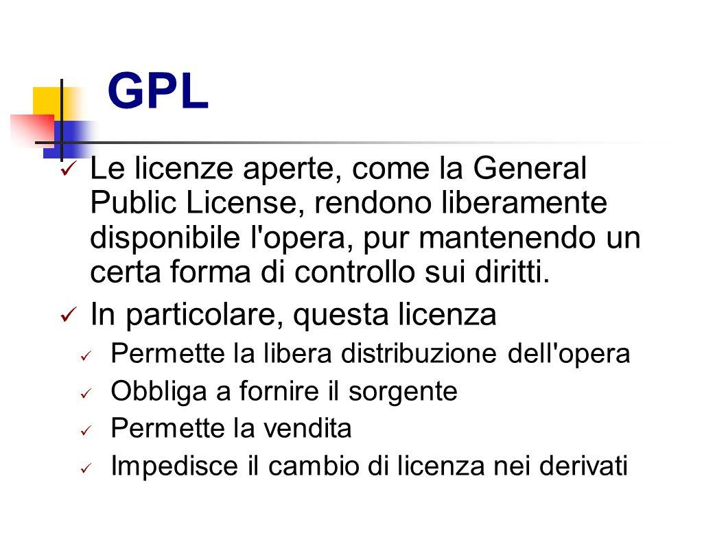 GPL Le licenze aperte, come la General Public License, rendono liberamente disponibile l'opera, pur mantenendo un certa forma di controllo sui diritti