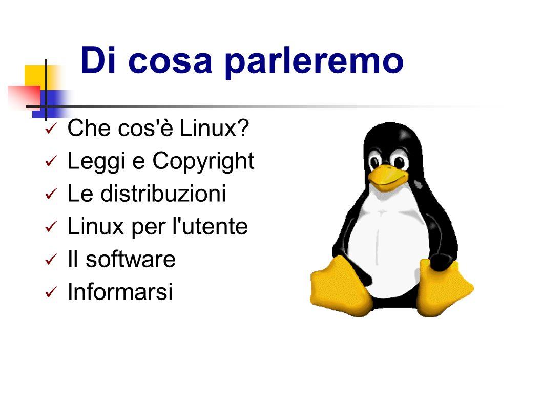 Di cosa parleremo Che cos'è Linux? Leggi e Copyright Le distribuzioni Linux per l'utente Il software Informarsi