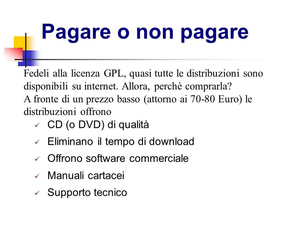 Pagare o non pagare Fedeli alla licenza GPL, quasi tutte le distribuzioni sono disponibili su internet. Allora, perchè comprarla? A fronte di un prezz