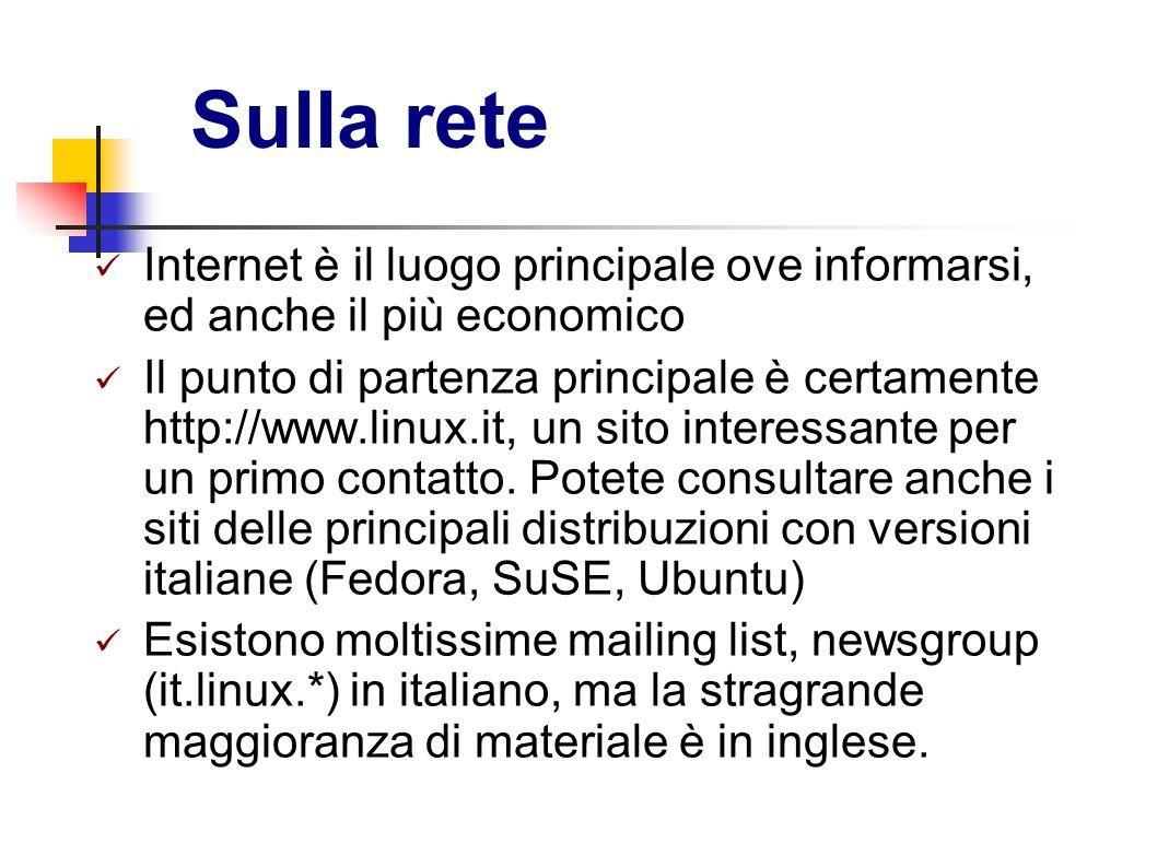 Sulla rete Internet è il luogo principale ove informarsi, ed anche il più economico Il punto di partenza principale è certamente http://www.linux.it,