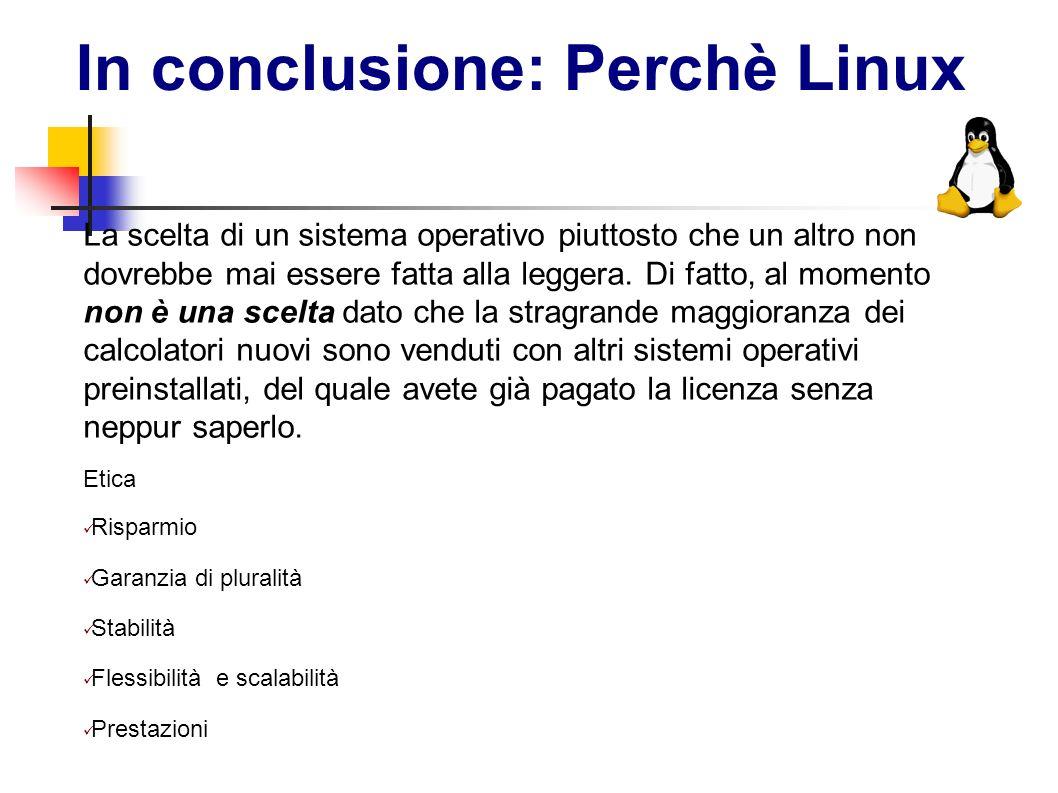 In conclusione: Perchè Linux La scelta di un sistema operativo piuttosto che un altro non dovrebbe mai essere fatta alla leggera. Di fatto, al momento