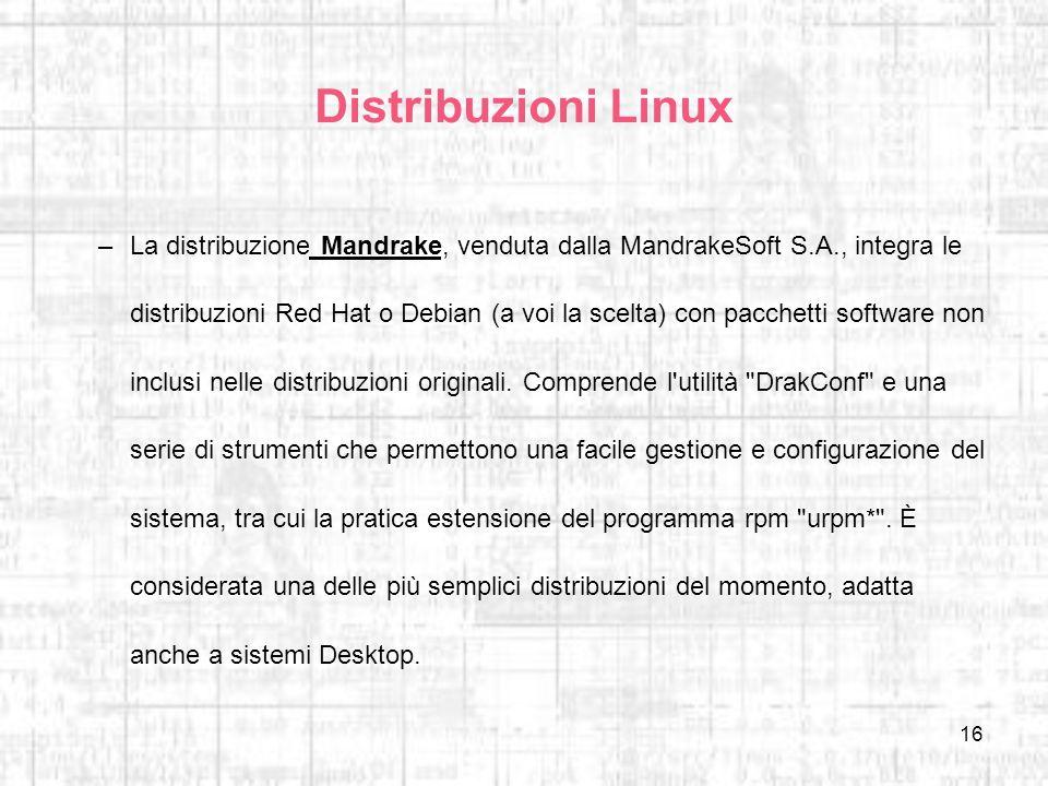 16 Distribuzioni Linux –La distribuzione Mandrake, venduta dalla MandrakeSoft S.A., integra le distribuzioni Red Hat o Debian (a voi la scelta) con pa