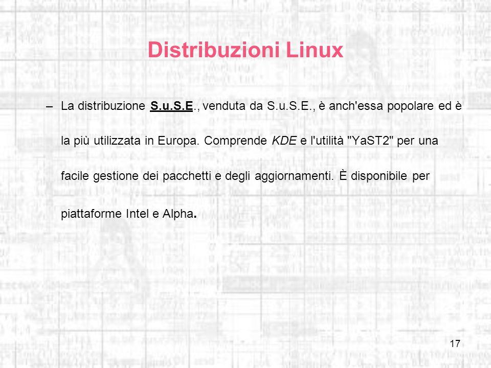 17 Distribuzioni Linux –La distribuzione S.u.S.E., venduta da S.u.S.E., è anch'essa popolare ed è la più utilizzata in Europa. Comprende KDE e l'utili