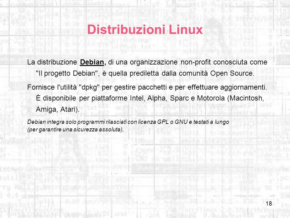 18 Distribuzioni Linux La distribuzione Debian, di una organizzazione non-profit conosciuta come