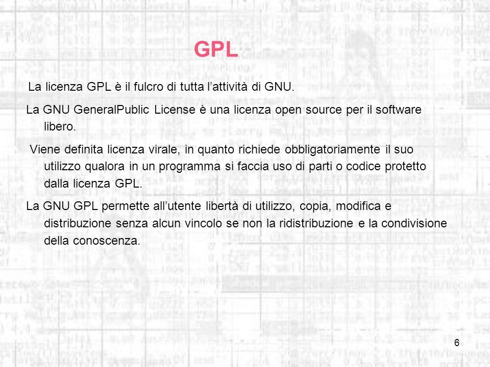 6 GPL La licenza GPL è il fulcro di tutta lattività di GNU. La GNU GeneralPublic License è una licenza open source per il software libero. Viene defin