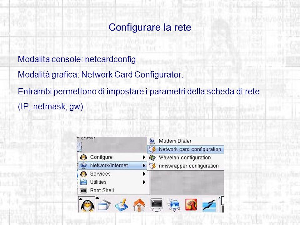 Configurare la rete Modalita console: netcardconfig Modalità grafica: Network Card Configurator.