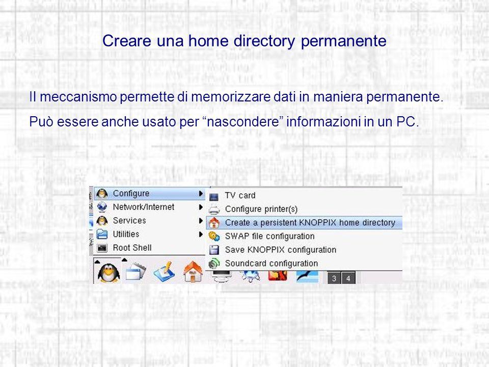 Creare una home directory permanente Il meccanismo permette di memorizzare dati in maniera permanente.