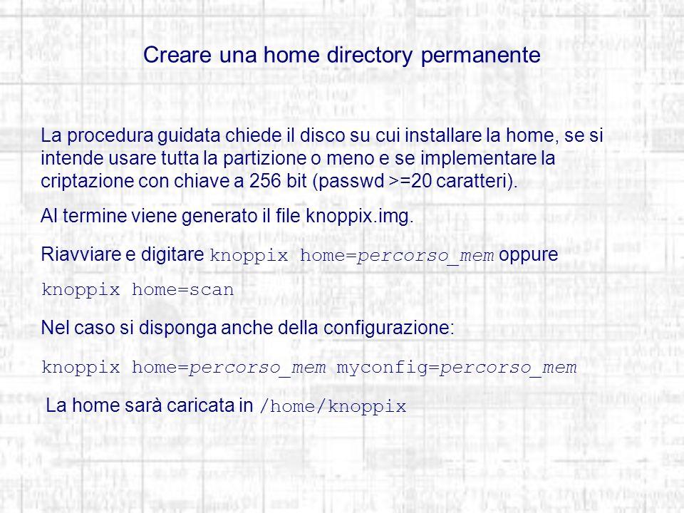 Creare una home directory permanente La procedura guidata chiede il disco su cui installare la home, se si intende usare tutta la partizione o meno e se implementare la criptazione con chiave a 256 bit (passwd >=20 caratteri).