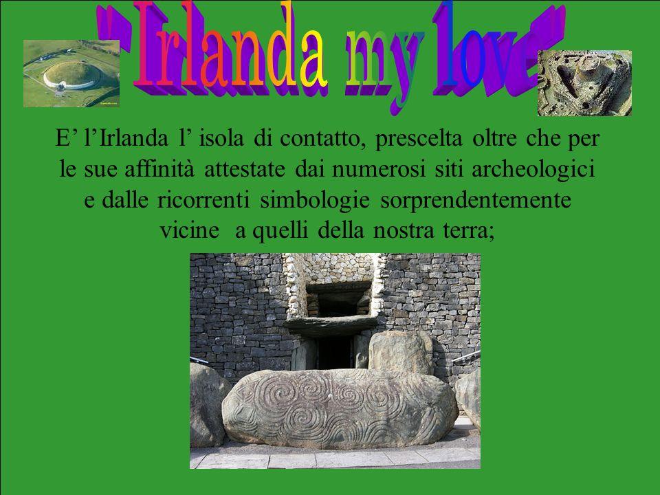 E lIrlanda l isola di contatto, prescelta oltre che per le sue affinità attestate dai numerosi siti archeologici e dalle ricorrenti simbologie sorpren