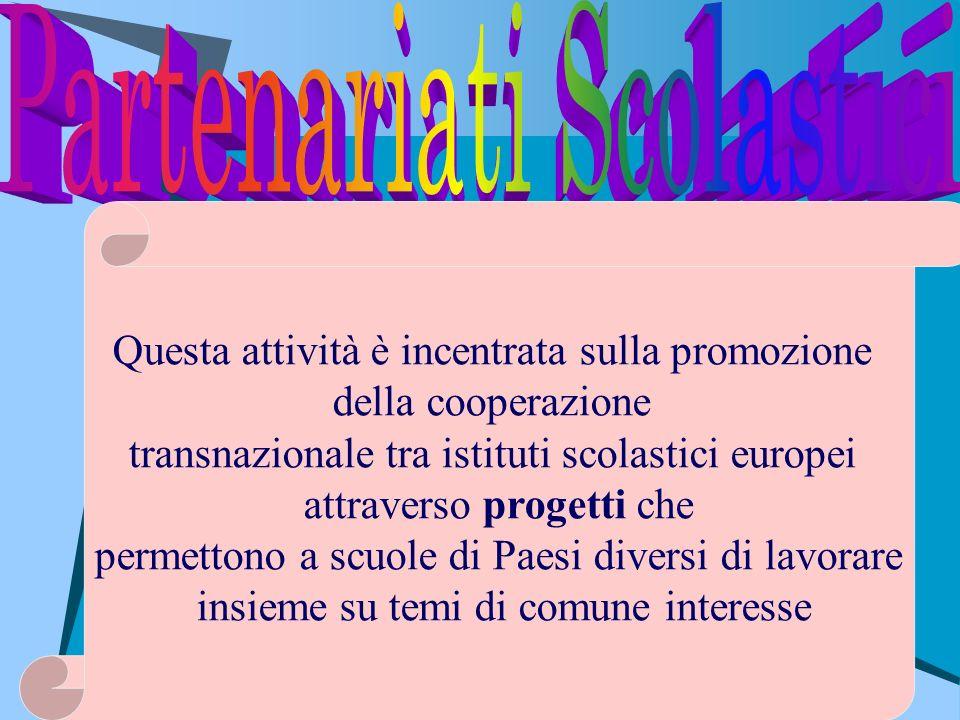 Questa attività è incentrata sulla promozione della cooperazione transnazionale tra istituti scolastici europei attraverso progetti che permettono a s
