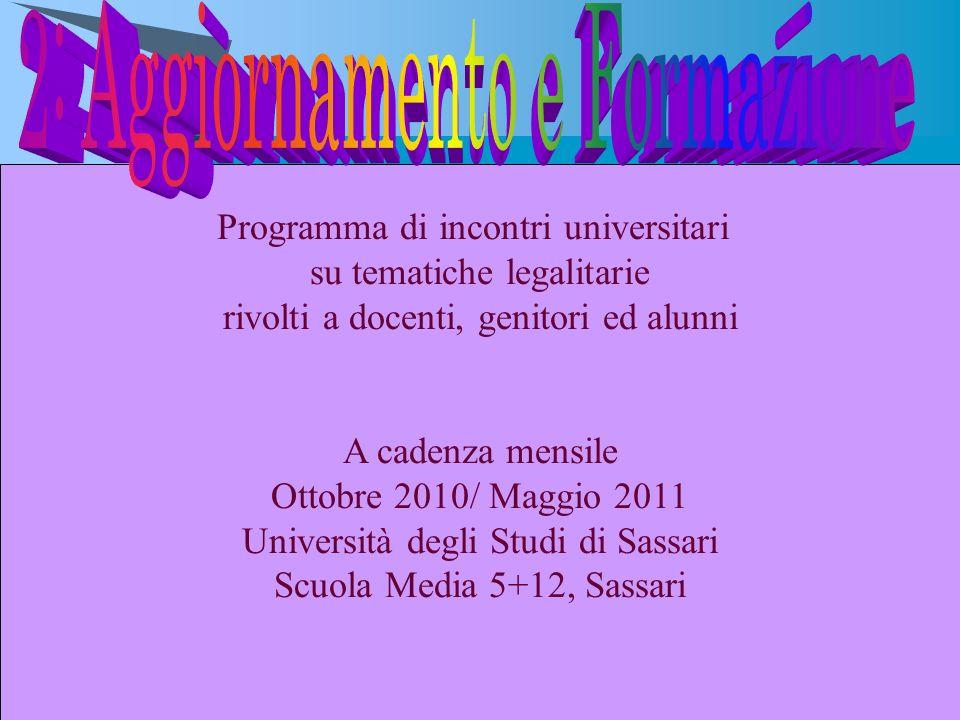 Programma di incontri universitari su tematiche legalitarie rivolti a docenti, genitori ed alunni A cadenza mensile Ottobre 2010/ Maggio 2011 Universi