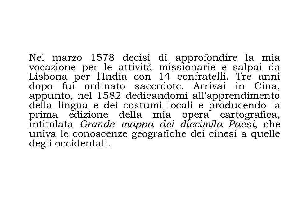 Nel marzo 1578 decisi di approfondire la mia vocazione per le attività missionarie e salpai da Lisbona per l'India con 14 confratelli. Tre anni dopo f