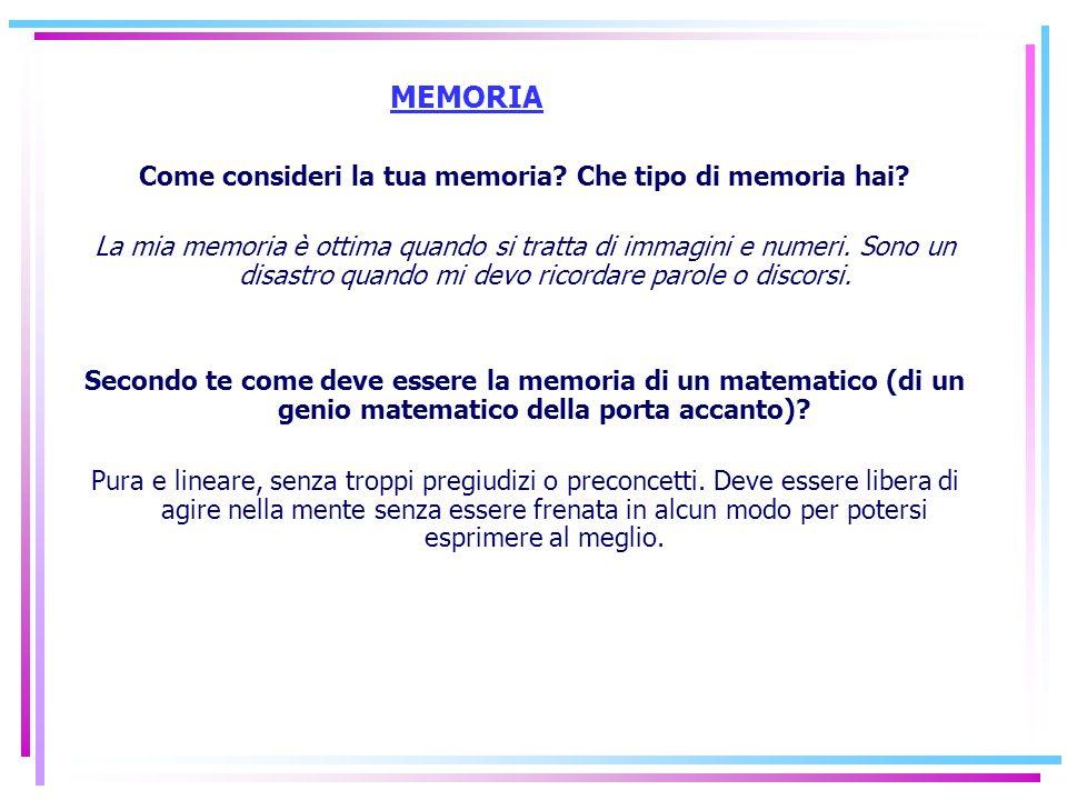 MEMORIA Come consideri la tua memoria? Che tipo di memoria hai? La mia memoria è ottima quando si tratta di immagini e numeri. Sono un disastro quando